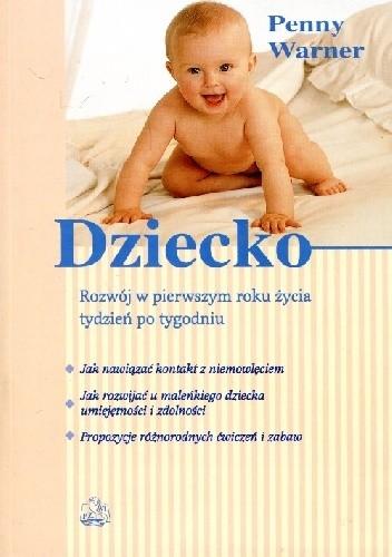 Okładka książki Dziecko. Rozwój w pierwszym roku życia tydzień po tygodniu