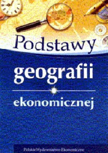 Okładka książki Podstawy geografii ekonomicznej