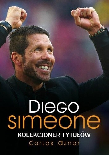 Okładka książki Diego Simeone. Kolekcjoner tytułów