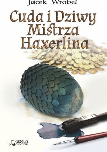 Okładka książki Cuda i Dziwy Mistrza Haxerlina