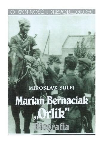 """Okładka książki Marian Bernaciak """"Orlik"""". Biografia"""