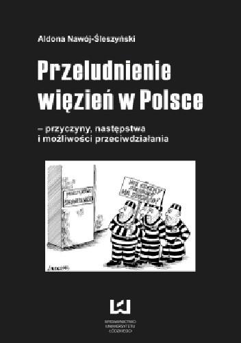 Okładka książki Przeludnienie więzień w Polsce. Przyczyny, następstwa i możliwości przeciwdziałania