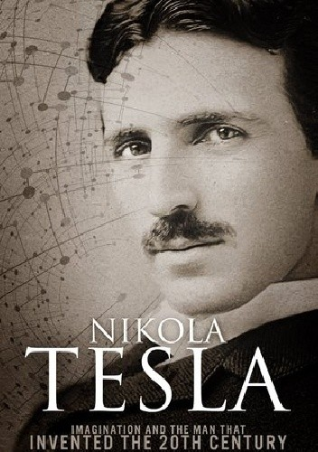 Okładka książki Nikola Tesla: Imagination and the Man That Invented the 20th Century