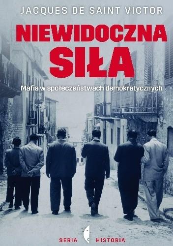 Okładka książki Niewidoczna siła. Mafia w społeczeństwach demokratycznych