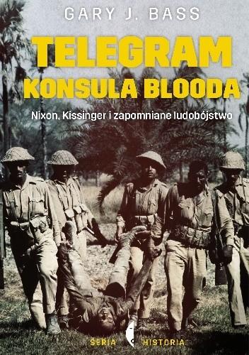 Okładka książki Telegram konsula blooda. Nixon, Kissinger i zapomniane ludobójstwo