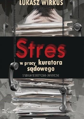 Okładka książki Stres w pracy zawodowej kuratora sądowego. Studium teoretyczno-empiryczne