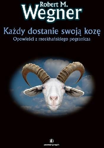 Okładka książki Każdy dostanie swoją kozę. Opowieści z meekhańskiego pogranicza.