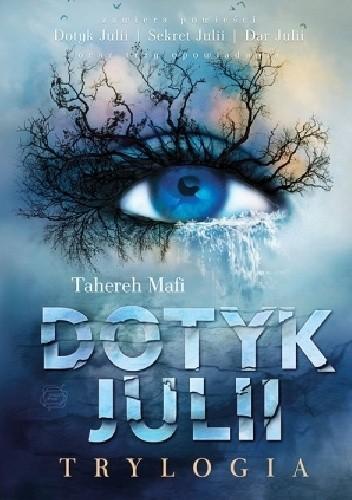 Tahereh Mafi - Dotyk Julii. Trylogia