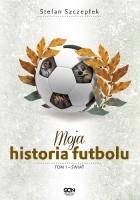 Moja historia futbolu. T. 1. Świat