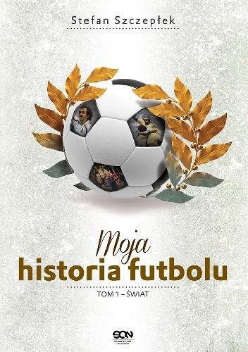 Okładka książki Moja historia futbolu. T. 1. Świat