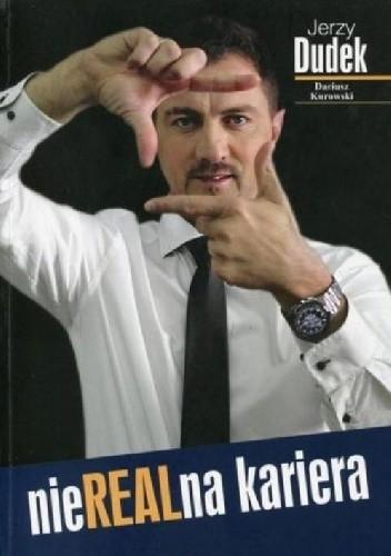 Okładka książki NieRealna kariera. Jerzy Dudek