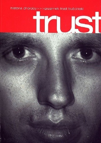 Okładka książki Trust. Historia choroby