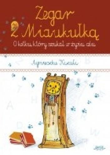 Okładka książki Zegar z Miaukułką. O kotku, który szukał w życiu celu