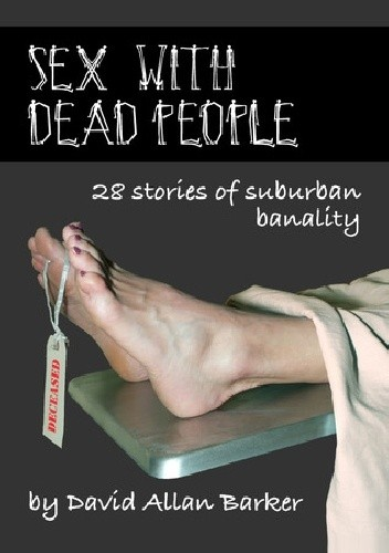 Okładka książki Sex With Dead People. 28 stories of suburban banality