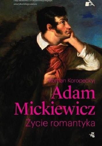 Okładka książki Adam Mickiewicz. Życie romantyka
