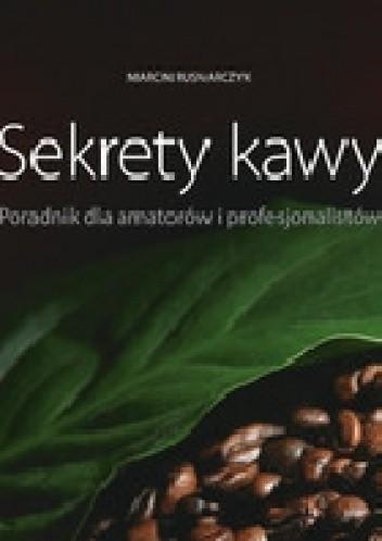 Okładka książki Sekrety kawy. Poradnik dla amatorów i profesjonalistów