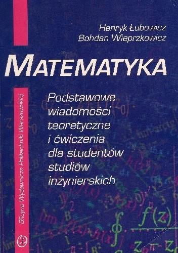 Okładka książki Matematyka - podstawowe wiadomości teoretyczne i ćwiczenia dla studentów studiów inżynierskich
