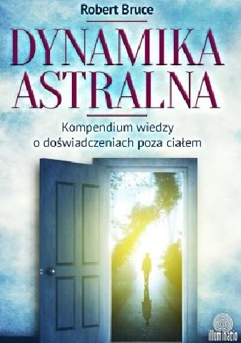 Okładka książki Dynamika astralna. Kompendium wiedzy o doświadczeniach poza ciałem