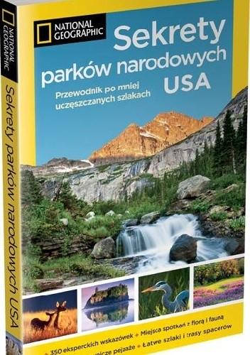 Okładka książki Sekrety parków narodowych USA. Przewodnik po mniej uczęszczanych szlakach.