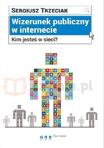 Okładka książki Wizerunek publiczny w internecie Kim jesteś w sieci?