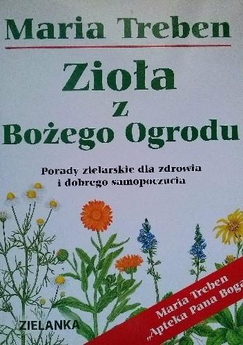 Okładka książki Zioła z Bożego Ogrodu. Porady zielarskie dla zdrowia i dobrego samopoczucia