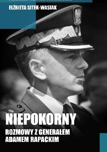 Okładka książki Niepokorny. Rozmowy z generałem Adamem Rapackim
