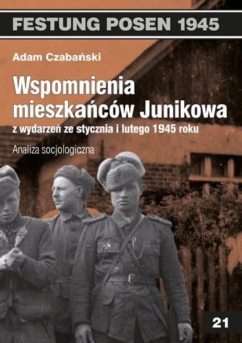 Okładka książki Wspomnienia mieszkańców Junikowa z wydarzeń ze stycznia i lutego 1945 roku. Analiza socjologiczna.