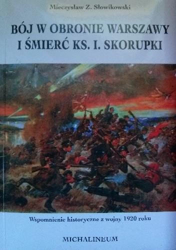 Okładka książki Bój w obronie Warszawy i śmierć ks. I. Skorupki. Wspomnienie historyczne z wojny 1920 roku