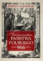 Tajemnice początków państwa polskiego - 966