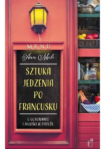 Okładka książki Sztuka jedzenia po francusku. O gotowaniu i miłości w Paryżu