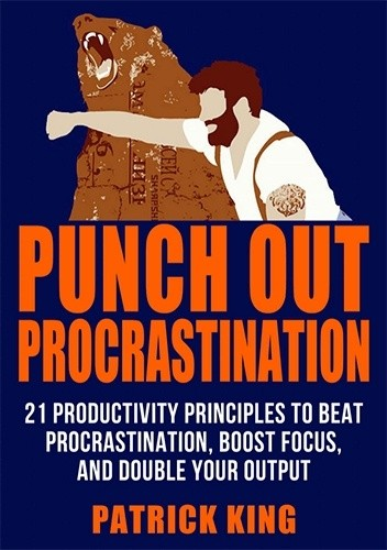 Okładka książki Punch Out Procrastination: 21 Productivity Principles to Beat Procrastination, Boost Focus, and Double Your Output (Increase Productivity, Kill Distractions, Master Motivation, and Get Stuff Done!)
