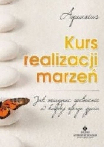 Okładka książki Kurs realizacji marzeń - jak osiągnąć spełnienie w każdej sferze życia