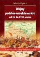 Wojny polsko-moskiewskie od XV do XVIII wieku