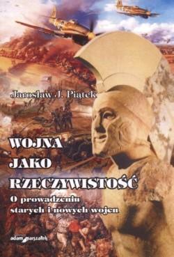 Okładka książki Wojna jako rzeczywistość. O prowadzeniu starych i nowych wojen