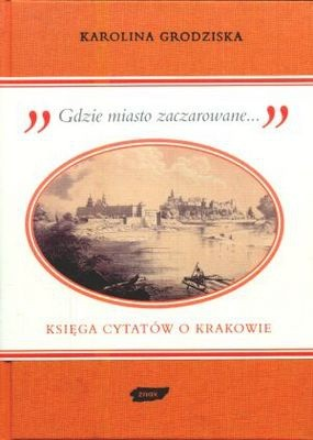 Okładka książki Gdzie miasto zaczarowane. Księga cytatów o Krakowie