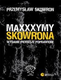Okładka książki Maxxxymy Skowrona. Wydanie Pierwsze Poprawione