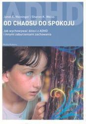 Okładka książki Od chaosu do spokoju. Jak wychowywać dzieci z ADHD i innymi zaburzeniami zachowania