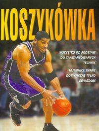 Okładka książki Koszykówka. Wszystko od podstaw do zaawansowanych technik, tajemnice znane dotychczas tylko gwiazdom