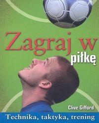 Okładka książki Zagraj w piłkę. Technika, taktyka, trening