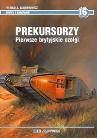 Okładka książki Prekursorzy. Pierwsze brytyjskie czołgi