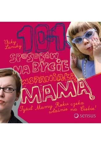 Okładka książki 101 sposobów na bycie wspaniałą mamą
