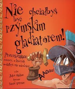 Okładka książki Nie chciałbyś być rzymskim gladiatorem!