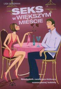 Okładka książki Seks w większym mieście. Niezbędnik łóżkowo-randkowy nowoczesnej kobiety