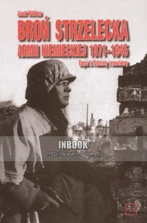 Okładka książki Broń strzelecka armii niemieckiej 1871-1945 t. 1: Pistolety i rewolwery