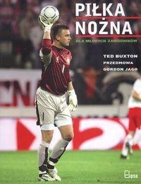 Okładka książki Piłka nożna dla młodych zawodników - Buxton Ted, Jago Gordon