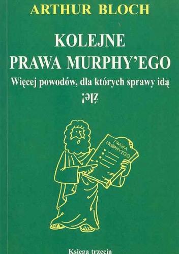 Okładka książki Kolejne prawa Murphy'ego : więcej powodów, dla których sprawy idą źle!