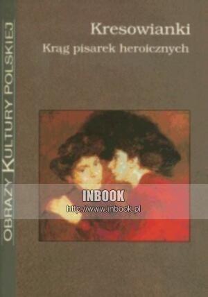 Okładka książki Kresowianki. Krąg pisarek heroicznych