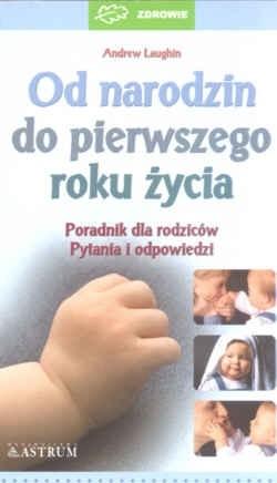 Okładka książki Od narodzin do pierwszego roku życia -poradnik dla rodziców - pytania i odpowiedzi