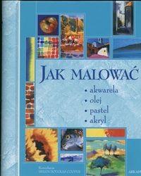 Okładka książki Jak malować. Akwarela olej pastel akryl
