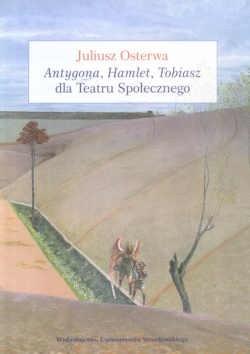 Okładka książki Antygona, Hamlet, Tobiasz dla Teatru Społecznego
